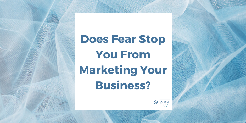 Does fear stop you from marketing?